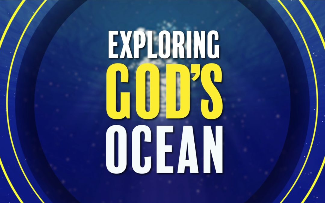 Exploring God's Ocean – Part 1 Sneak Peak
